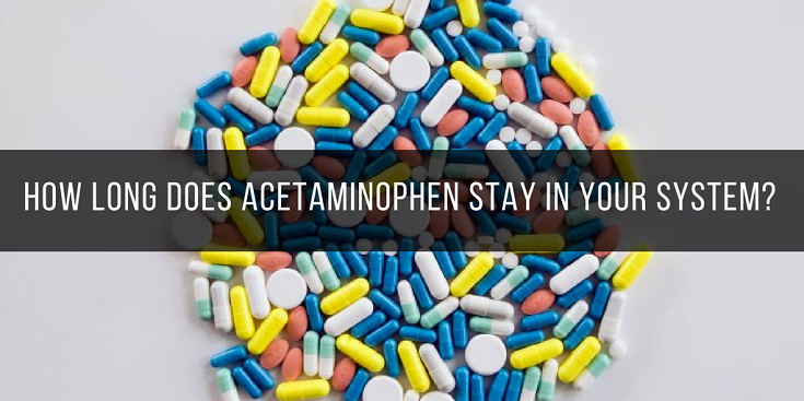 How Long Does Acetaminophen Stay In Your System Thefastr